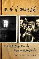 As if it Were Life- A WWII Diary From the Theresienstndt Ghetto,