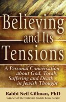 Believing and It's Tensions, by Rabbi Neil Gillman, PhD