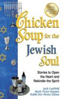 Chicken Soup for the Jewish Soul: Stories to Open the Heart