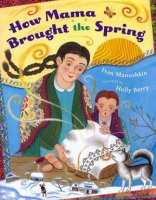 How Mama Brought the Spring, by Fran Manushkin