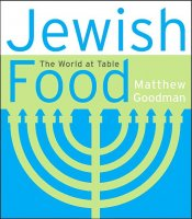 Jewish Food: The World at Table, by Mathew Goodman