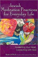 Jewish Meditation Practices for Everyday Life, by Rabbi Jeff Rot