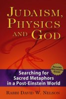 Judaism, Physics, and God, by Rabbi David W. Nelson