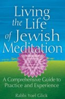 Living the Life of Jewish Meditation, by Rabbi Yoel Glick