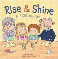 Rise and Shine- A Challah Day Tale, by Karen Ostrove