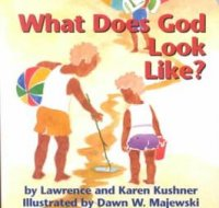 What Does God Look Like, by Lawrence and Karen Kushner
