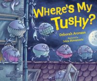 Where's My Tushy, by Deborah Aronson
