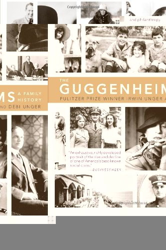 Guggenheims- A Family History, by Irwin and Debi Unger
